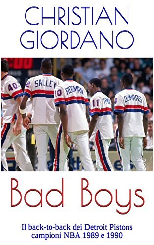 Bad Boys: Il back-to-back dei Detroit Pistons campioni NBA 1989 e 1990 (Hoops Memories) (Italian Edition) (1989 Detroit Pistons)