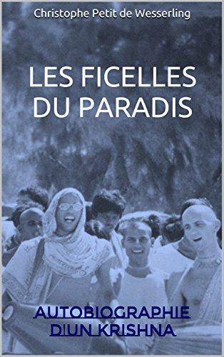 LES FICELLES DU PARADIS: Autobiographie d'un Krishna (French Edition)