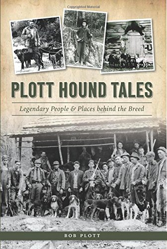 - Plott Hound Tales: Legendary People & Places behind the Breed