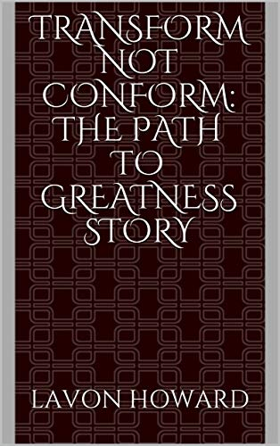 Transform NOT Conform: The Path to Greatness Story (English Edition)