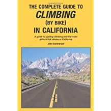 The Complete Guide to Climbing (by Bike) in California: A Guide to Cycling Climbing and the Most Difficult Hill Climbs in California