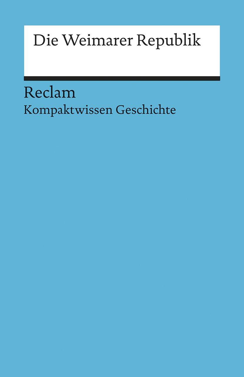 Die Weimarer Republik: (Kompaktwissen Geschichte) (Reclams Universal-Bibliothek)