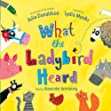 What the Ladybird Heard Audiobook by Julia Donaldson Narrated by Alexander Armstrong