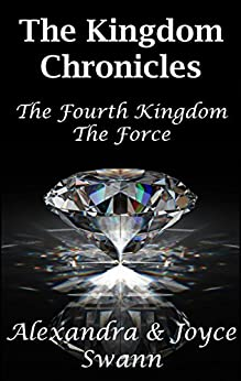 The Kingdom Chronicles: The Fourth Kingdom and The Force by [Swann, Alexandra, Swann, Joyce]