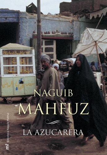 La azucarera (Biblioteca Naguib Mahfuz) (Spanish Edition) - Mahfouz, Naguib