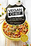 Vegan Chef: Top 50 Plant-Based Recipes For Great-Tasting, Whole-Food, Meals (Good Food Series)