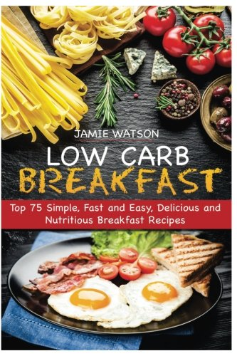 Low Carb Breakfast  Top 75 Simple  Fast And Easy  Delicious And Nutritious Breakfast Recipes