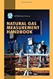 Natural Gas Measurement Handbook, James E. Gallagher, 1933762004