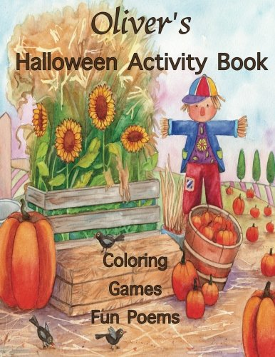 Oliver's Halloween Activity Book: (Personalized Books for Children), Halloween Coloring Book, Games: Mazes, Connect the Dots, Crossword Puzzle, ... gel pens, colored pencils, or crayons -