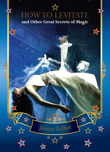 How to Levitate and Other Great Secrets of Magic (Great Magic Tricks)