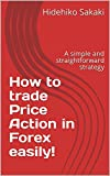 How to trade Price Action in Forex easily!: A simple and straightforward strategy