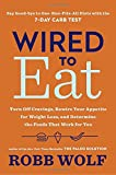 img - for Wired to Eat: Turn Off Cravings, Rewire Your Appetite for Weight Loss, and Determine the Foods That Work for You book / textbook / text book