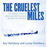 Image de The Cruelest Miles: The Heroic Story of Dogs and Men in a Race Against an Epidemic
