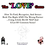 The Love Game: How to Find, Recognise, and Attract Both the Right AND the Wrong Partner ...Using a Little Bit of NLP and a Lot of Common Sense! | Russell Webster