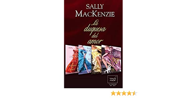 La duquesa del amor Pack (Trilogía + precuela) (Spanish Edition) - Kindle edition by Sally MacKenzie. Literature & Fiction Kindle eBooks @ Amazon.com.