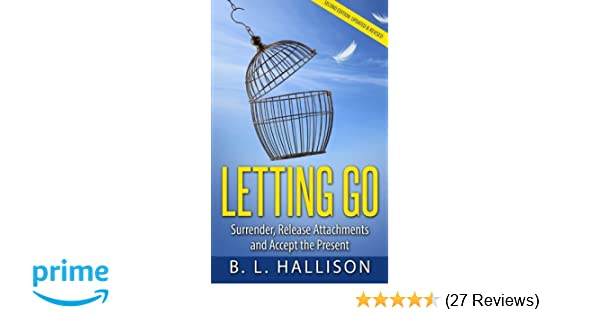 LETTING GO: Surrender, Release Attachments and Accept the