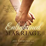 The Enlightened Marriage: The 5 Transformative Stages of Relationships and Why the Best Is Still to Come | Jed Diamond, PhD