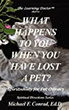 What Happens to You When You Lose a Pet? Spirituality for Pet Owners, Michael Conrad, 1930301103