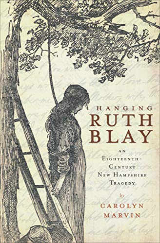The true story of a woman hanged in colonial Portsmouth for burying her stillborn out-of-wedlock baby.   On a cold December morning in 1768, thirty-one-year-old Ruth Blay approached the gallows for her execution. Standing on the high ground in the no...