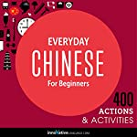 Everyday Chinese for Beginners - 400 Actions & Activities: Beginner Chinese #2    Innovative Language Learning