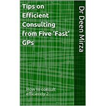 Tips on Efficient Consulting from Five 'Fast' GPs (How to consult efficiently Book 2)