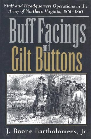 Buff Facings and Gilt Buttons: Staff and Headquarters Operations in the Army of Northern Virginia, ()