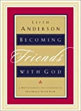Becoming Friends with God, Leith Anderson, 0764225316
