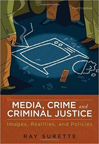 Book Media, Crime, and Criminal Justice: Images, Realities, and Policies 4th (fourth) Edition by Surette, Ray [2010]