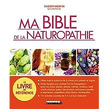 Ma bible de la naturopathie: Utiliser toute la puissance de la nature pour prévenir et soigner (French Edition)