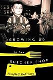 Growing up in the Butcher Shop, Joseph C. Defranco, 1479778419