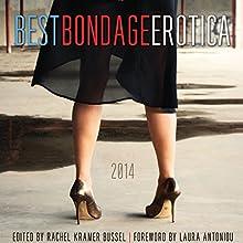 Best Bondage Erotica 2014 Audiobook by Rachel Kramer Bussel, Laura Antoniou Narrated by Lily Bask, Kyle St. James