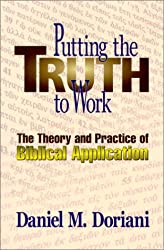 Putting the Truth to Work: The Theory and Practice of Biblical Application