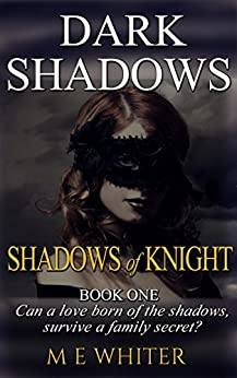Shadows of Knight: Book 1 of Dark Shadows - a Romantic Suspense Trilogy by [Whiter, M E]