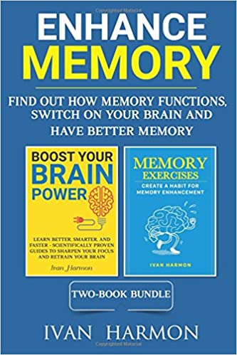 Enhance Memory: Find Out How Memory Functions, Switch On Your Brain and Have Better Memory