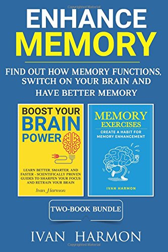 Read Online Enhance Memory: Find Out How Memory Functions, Switch On Your Brain and Have Better Memory PDF