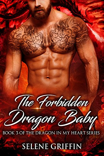 The Forbidden Dragon Baby: A Paranormal Shifter Romance (Dragon In My Heart Series Book 3) by [Griffin, Selene]