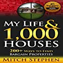 My Life & 1,000 Houses: 200+ Ways to Find Bargain Properties Audiobook by Mitch Stephen Narrated by Stu Norfleet