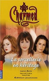 Charmed, tome 23 : La Sorcellerie en héritage  par Burns