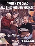 When I'm Dead All This Will Be Yours: Joe Teller -- A Portrait By His Kid