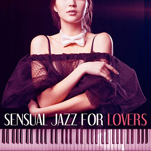 (Sensual Jazz For Lovers - Most Essential Romantic Jazz, Intimate Moments by the Fireplace, Falling In Love, Candle Light, Dinner for Two, Mellow Jazz)