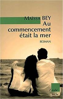 Au commencement était la mer  : roman, Bey, Maïssa