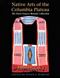 Native Arts of the Columbia Plateau, Susan E. Harless and High Desert Museum Staff, 029597673X