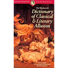 The Wordsworth Dictionary of Classical & Literary Allusion (Wordsworth Reference)