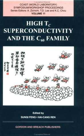 High Tc Superconductivity and the C60 Family (China Center of Advanced Science and Technology Series , Vol - Centre Stoneridge