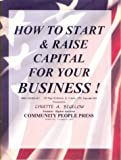 How to Start and Raise Capital for Your Business : Lynette Bigelow's Business Starter Kit, Bigelow, Lynette, 0914391607