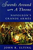 Front cover for the book Swords Around a Throne: Napoleon's Grande Armee by John R. Elting