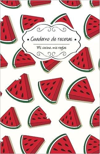Cuaderno de recetas en blanco: Sandías (Mi cocina, Mis reglas) (Volume 7) (Spanish Edition): Campus Boulevard: 9781984369963: Amazon.com: Books