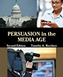 Persuasion in the Media Age, Borchers, Timothy A., 1577667670