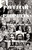 Peculiar Prophets : A Biographical Dictionary of New Religions, Lewis, James, 1557787689