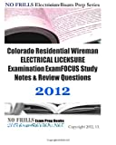 Colorado Residential Wireman ELECTRICAL LICENSURE Examination ExamFOCUS Study Notes and Review Questions 2012, ExamREVIEW, 1477666400